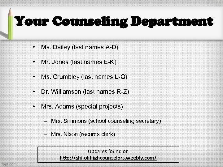Your Counseling Department • Ms. Dailey (last names A-D) • Mr. Jones (last names