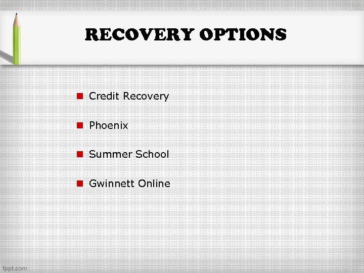 RECOVERY OPTIONS n Credit Recovery n Phoenix n Summer School n Gwinnett Online
