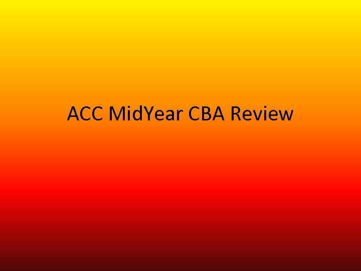 ACC Mid. Year CBA Review