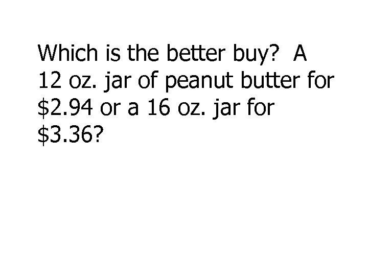 Which is the better buy? A 12 oz. jar of peanut butter for $2.