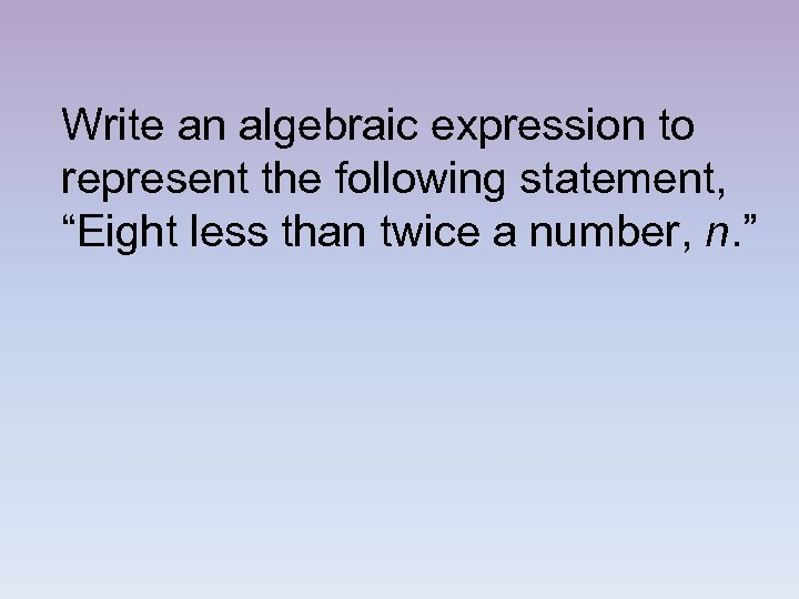 "Write an algebraic expression to represent the following statement, ""Eight less than twice a"