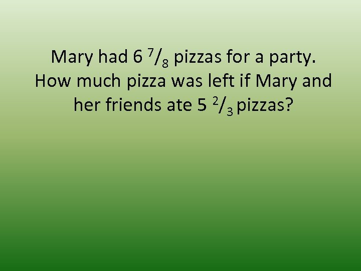 Mary had 6 7/8 pizzas for a party. How much pizza was left if