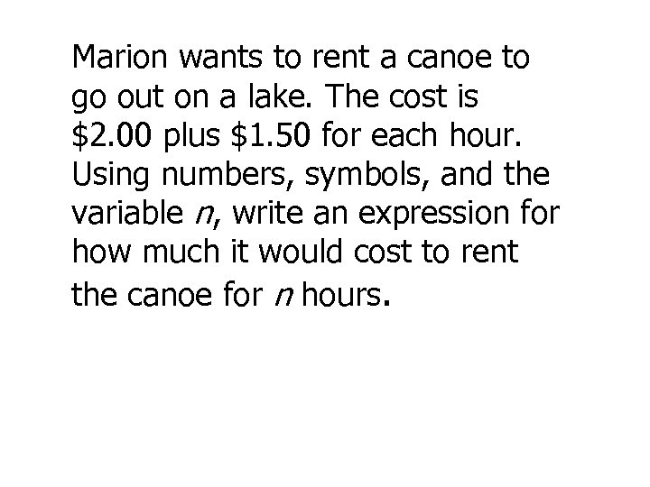 Marion wants to rent a canoe to go out on a lake. The cost