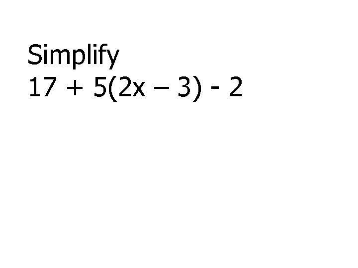 Simplify 17 + 5(2 x – 3) - 2