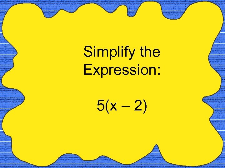 Simplify the Expression: 5(x – 2)