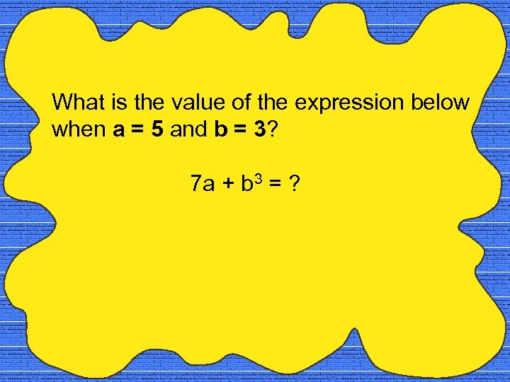 What is the value of the expression below when a = 5 and b