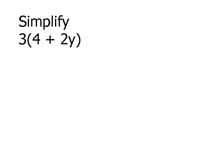 Simplify 3(4 + 2 y)