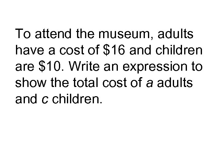 To attend the museum, adults have a cost of $16 and children are $10.