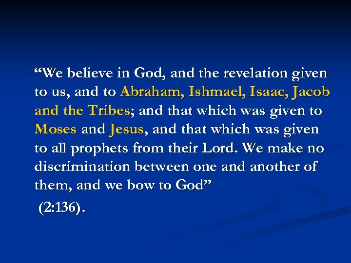 """""""We believe in God, and the revelation given to us, and to Abraham, Ishmael,"""