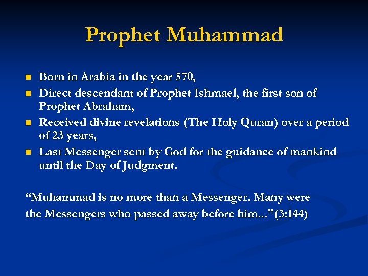 Prophet Muhammad n n Born in Arabia in the year 570, Direct descendant of
