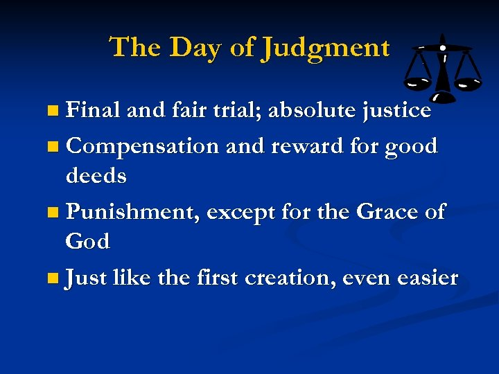 The Day of Judgment n Final and fair trial; absolute justice n Compensation and