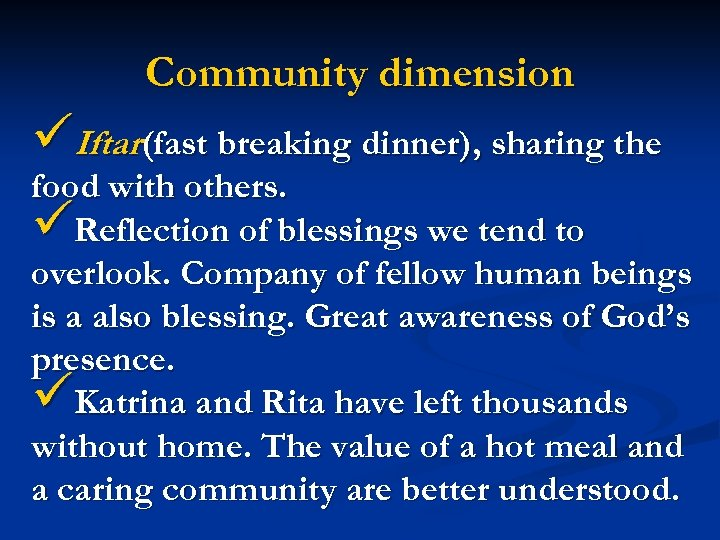 Community dimension üIftar(fast breaking dinner), sharing the food with others. üReflection of blessings we