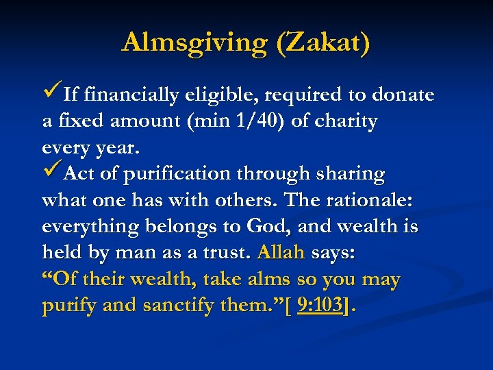 Almsgiving (Zakat) üIf financially eligible, required to donate a fixed amount (min 1/40) of