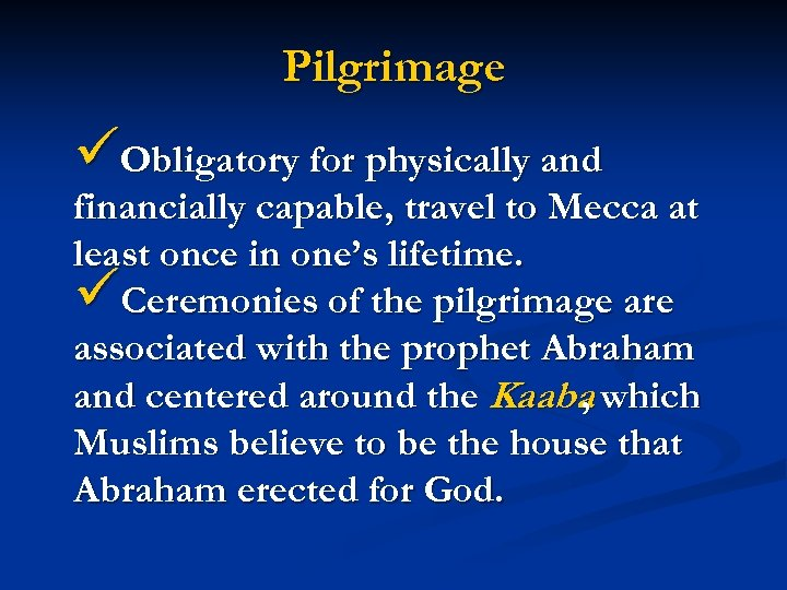 Pilgrimage üObligatory for physically and financially capable, travel to Mecca at least once in