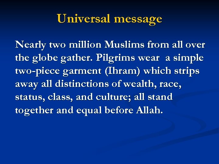 Universal message Nearly two million Muslims from all over the globe gather. Pilgrims wear