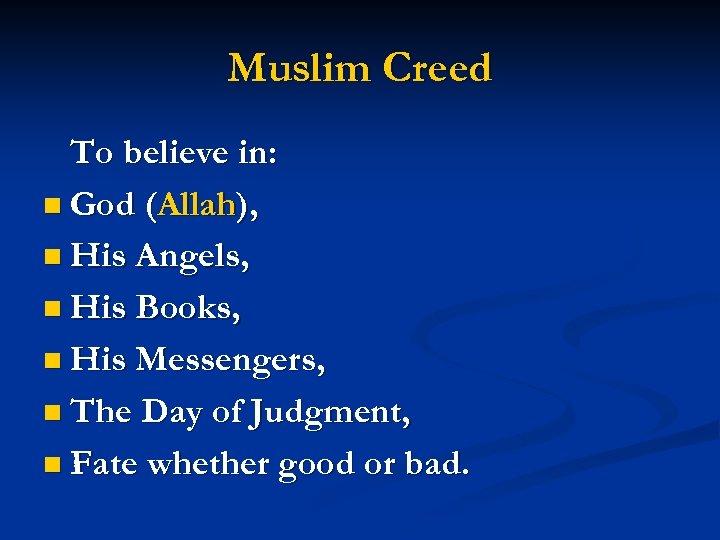 Muslim Creed To believe in: n God (Allah), n His Angels, n His Books,