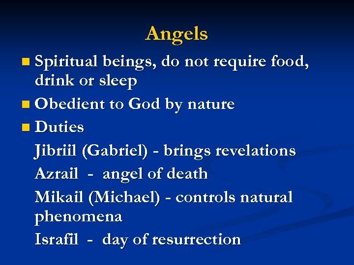 Angels n Spiritual beings, do not require food, drink or sleep n Obedient to