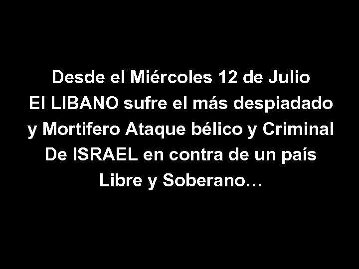 Desde el Miércoles 12 de Julio El LIBANO sufre el más despiadado y Mortifero