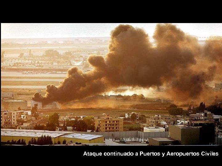Ataque continuado a Puertos y Aeropuertos Civiles