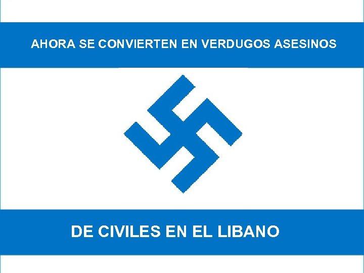 AHORA SE CONVIERTEN EN VERDUGOS ASESINOS DE CIVILES EN EL LIBANO