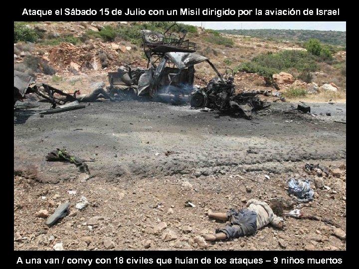 Ataque el Sábado 15 de Julio con un Misil dirigido por la aviación de