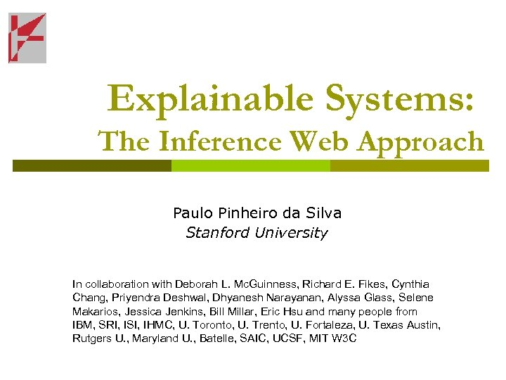 Explainable Systems: The Inference Web Approach Paulo Pinheiro da Silva Stanford University In collaboration