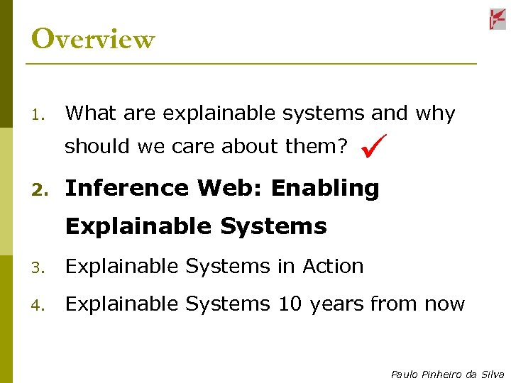 Overview 1. What are explainable systems and why should we care about them? 2.
