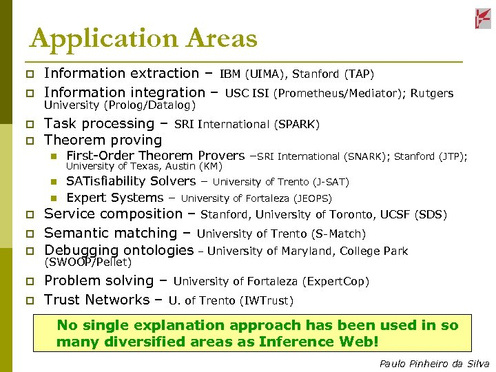 Application Areas p p Information extraction – IBM (UIMA), Stanford (TAP) Information integration –