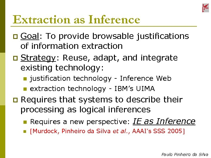 Extraction as Inference Goal: To provide browsable justifications of information extraction p Strategy: Reuse,