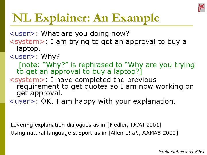 NL Explainer: An Example <user>: What are you doing now? <system>: I am trying