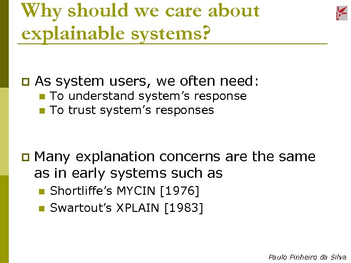 Why should we care about explainable systems? p As system users, we often need: