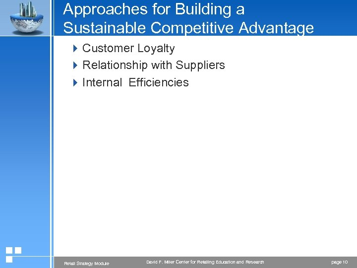 Approaches for Building a Sustainable Competitive Advantage 4 Customer Loyalty 4 Relationship with Suppliers
