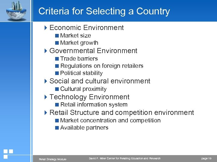 Criteria for Selecting a Country 4 Economic Environment <Market size <Market growth 4 Governmental