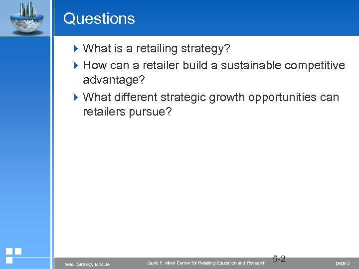 Questions 4 What is a retailing strategy? 4 How can a retailer build a