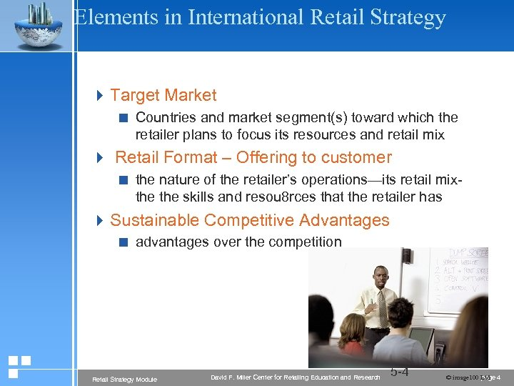 Elements in International Retail Strategy 4 Target Market < Countries and market segment(s) toward