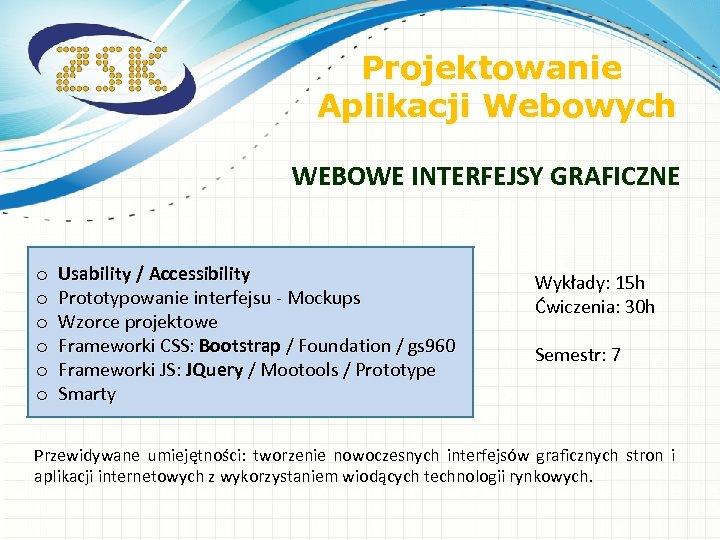 Projektowanie Aplikacji Webowych WEBOWE INTERFEJSY GRAFICZNE o o o Usability / Accessibility Prototypowanie interfejsu