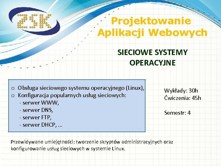 Projektowanie Aplikacji Webowych SIECIOWE SYSTEMY OPERACYJNE o o Obsługa sieciowego systemu operacyjnego (Linux), Konfiguracja