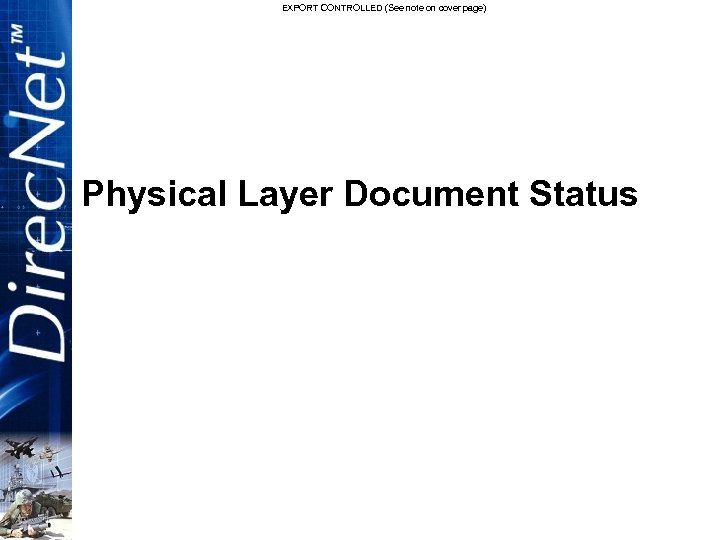 EXPORT CONTROLLED (See note on cover page) Physical Layer Document Status