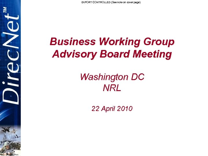EXPORT CONTROLLED (See note on cover page) Business Working Group Advisory Board Meeting Washington