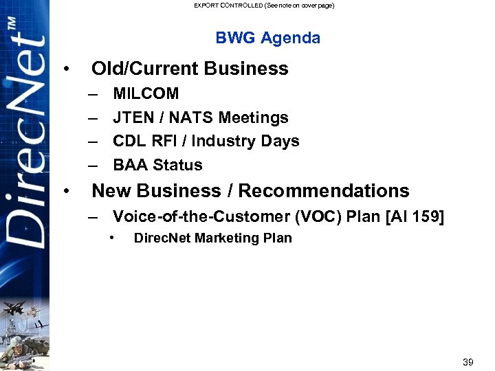EXPORT CONTROLLED (See note on cover page) BWG Agenda • Old/Current Business – –