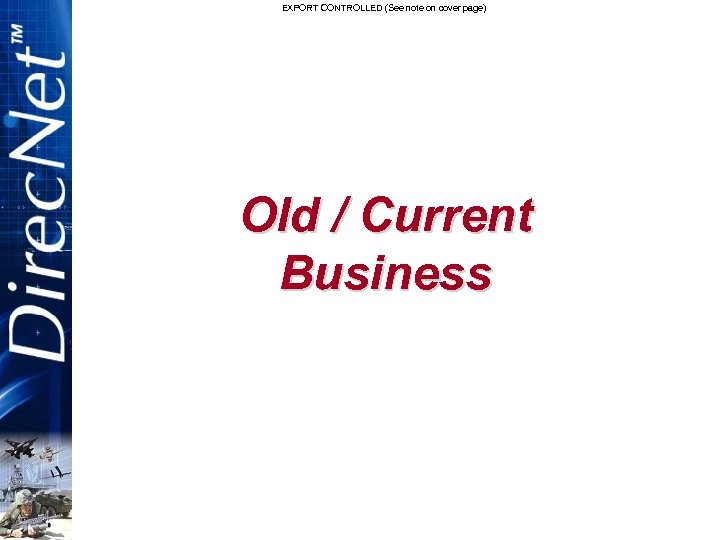 EXPORT CONTROLLED (See note on cover page) Old / Current Business