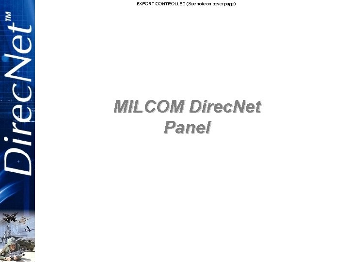 EXPORT CONTROLLED (See note on cover page) MILCOM Direc. Net Panel