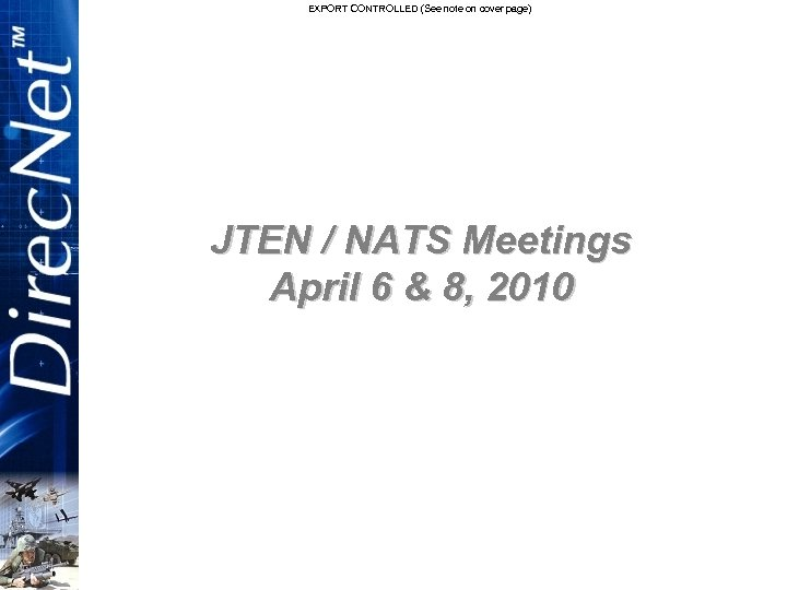 EXPORT CONTROLLED (See note on cover page) JTEN / NATS Meetings April 6 &
