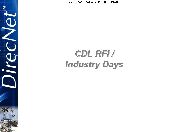 EXPORT CONTROLLED (See note on cover page) CDL RFI / Industry Days