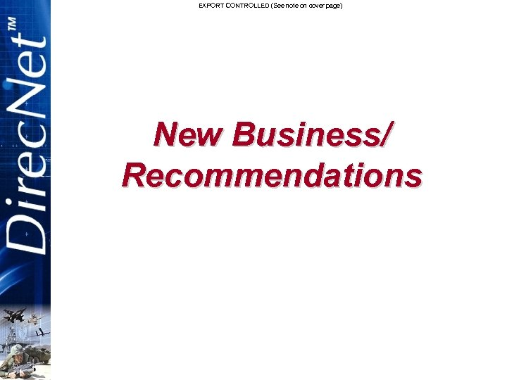 EXPORT CONTROLLED (See note on cover page) New Business/ Recommendations