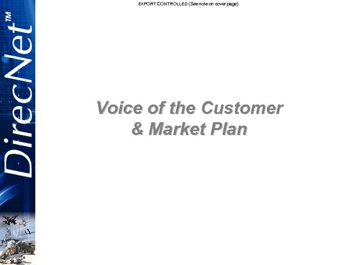 EXPORT CONTROLLED (See note on cover page) Voice of the Customer & Market Plan