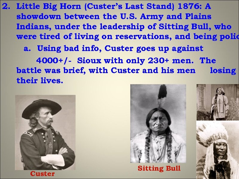 2. Little Big Horn (Custer's Last Stand) 1876: A showdown between the U. S.