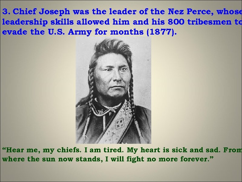 3. Chief Joseph was the leader of the Nez Perce, whose leadership skills allowed