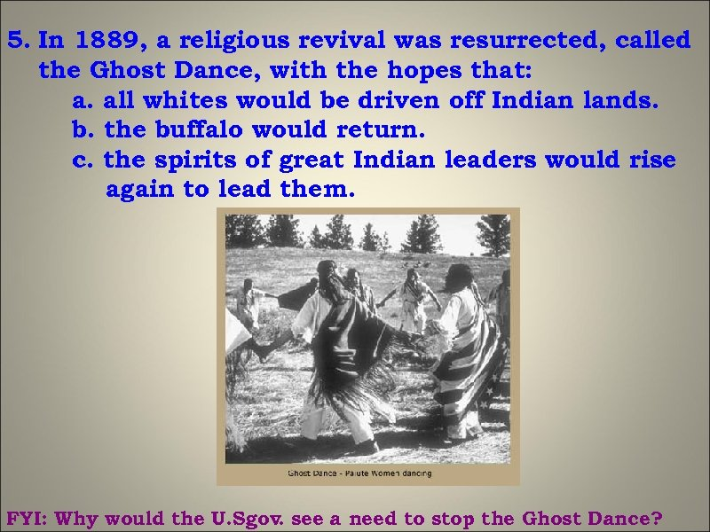 5. In 1889, a religious revival was resurrected, called the Ghost Dance, with the
