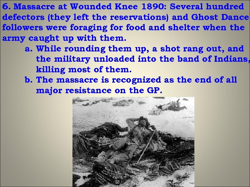 6. Massacre at Wounded Knee 1890: Several hundred defectors (they left the reservations) and